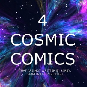 4 Cosmic Comics - Where do they come from and what do they want?